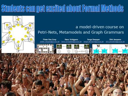 A model-driven course on Petri-Nets, Metamodels and Graph Grammars Pieter Van Gorp Hans Schippers Dirk.