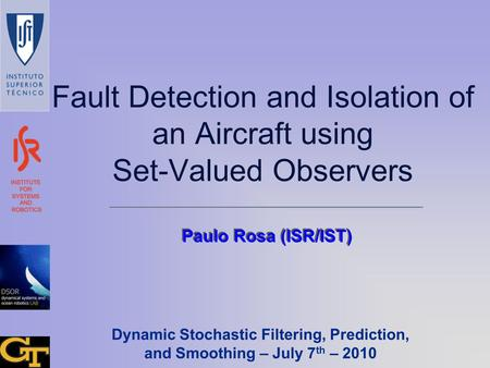 Fault Detection and Isolation of an Aircraft using Set-Valued Observers Paulo Rosa (ISR/IST) Dynamic Stochastic Filtering, Prediction, and Smoothing –