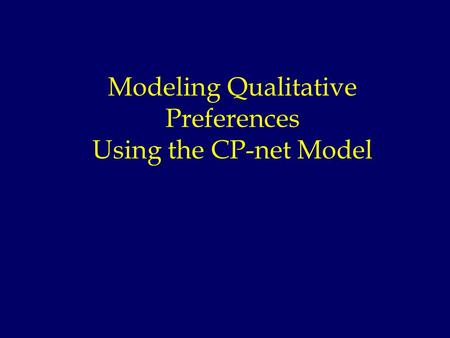 Modeling Qualitative Preferences Using the CP-net Model.