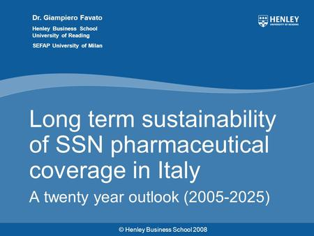 © Henley Business School 2008 Dr. Giampiero Favato Henley Business School University of Reading SEFAP University of Milan Long term sustainability of SSN.