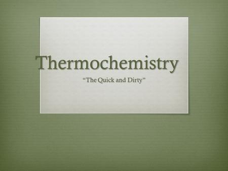 "Thermochemistry ""The Quick and Dirty"".  Energy changes accompany every chemical and physical change.  In chemistry heat energy is the form of energy."