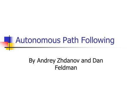 Autonomous Path Following By Andrey Zhdanov and Dan Feldman.