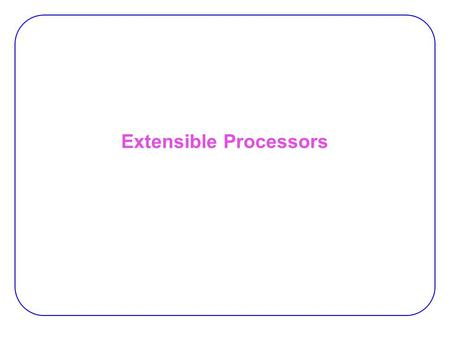 Extensible Processors. 2 ASIP Gain performance by:  Specialized hardware for the whole application (ASIC). −  Almost no flexibility. −High cost.  Use.