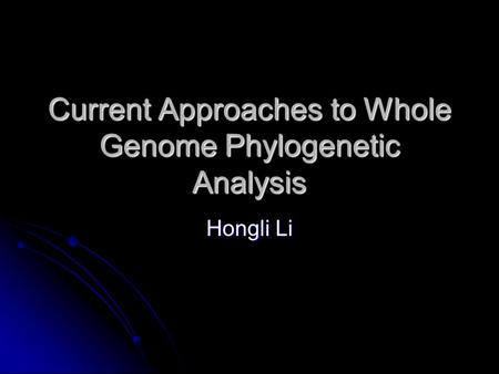 Current Approaches to Whole Genome Phylogenetic Analysis Hongli Li.