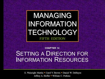 E. Wainright Martin Carol V. Brown Daniel W. DeHayes Jeffrey A. Hoffer William C. Perkins MANAGINGINFORMATIONTECHNOLOGY FIFTH EDITION CHAPTER 14 S ETTING.