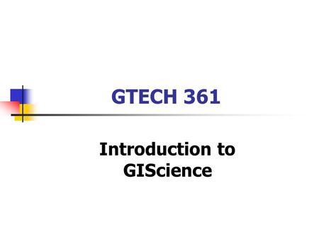 GTECH 361 Introduction to GIScience. Contact Information Instructor: Jochen Albrecht Office: Hunter N1030 Office hours: We, Th 2-3 PM