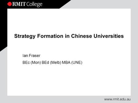 Strategy Formation in Chinese Universities Ian Fraser BEc (Mon) BEd (Melb) MBA (UNE)
