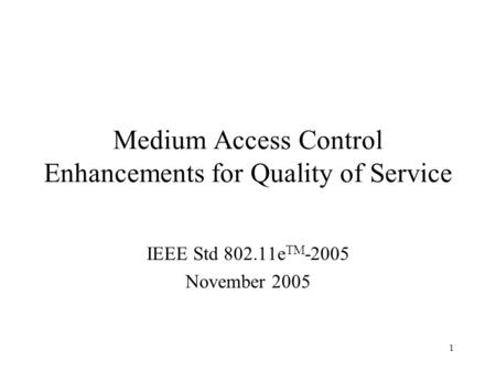 1 Medium Access Control Enhancements for Quality of Service IEEE Std 802.11e TM -2005 November 2005.