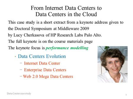 1 From Internet Data Centers to Data Centers in the Cloud Data Centers Evolution − Internet Data Center − Enterprise Data Centers −Web 2.0 Mega Data Centers.