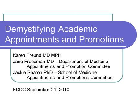Demystifying Academic Appointments and Promotions Karen Freund MD MPH Jane Freedman MD – Department of Medicine Appointments and Promotion Committee Jackie.