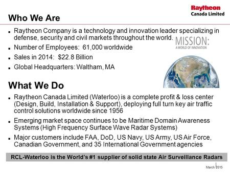 Who We Are Raytheon Company is a technology and innovation leader specializing in defense, security and civil markets throughout the world. Number of.