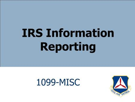 1099-MISC IRS Information Reporting. Introduction Steps the Wing Should Take 1099-MISC – Prizes and Awards – Rent and Royalty Payments – Services – Attorney.
