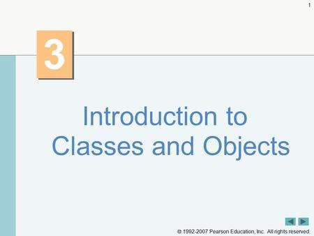  1992-2007 Pearson Education, Inc. All rights reserved. 1 3 3 Introduction to Classes and Objects.
