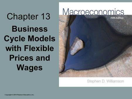Chapter 13 Business Cycle Models with Flexible Prices and Wages Copyright © 2014 Pearson Education, Inc.