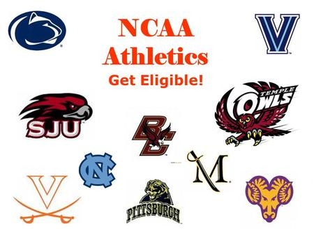 NCAA Athletics Get Eligible!. Do you wish to participate in Division I or II Athletics? If you plan on participating in NCAA Division I or II athletics,