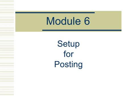 Module 6 Setup for Posting. Document  In SAP, a document is an electronic record of a business transaction  Documents are the link between the business.