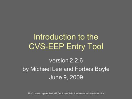 Introduction to the CVS-EEP Entry Tool version 2.2.6 by Michael Lee and Forbes Boyle June 9, 2009 Don't have a copy of the tool? Get it here: