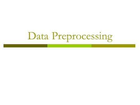 Data Preprocessing.  Why preprocess the data?  Data cleaning  Data integration and transformation  Data reduction  Discretization and concept hierarchy.