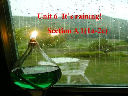 Unit 6 It's raining! Section A 1(1a-2c).