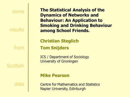Some results from Scottish data The Statistical Analysis of the Dynamics of Networks and Behaviour: An Application to Smoking and Drinking Behaviour among.