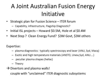 A Joint Australian Fusion Energy Initiative Strategic plan for Fusion Science – ITER forum – Capability, infrastructure, Flagship Diagnostic? Initial ISL.