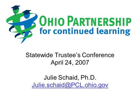 Statewide Trustee's Conference April 24, 2007 Julie Schaid, Ph.D.