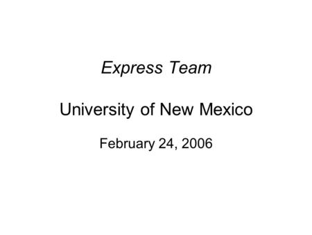 Express Team University of New Mexico February 24, 2006.