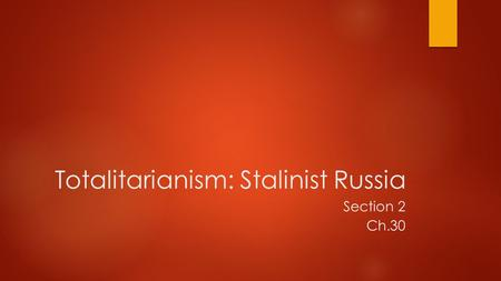 Totalitarianism: Stalinist Russia Section 2 Ch.30.