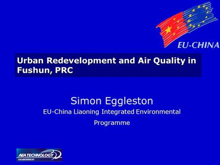 Urban Redevelopment and Air Quality in Fushun, PRC Simon Eggleston EU-China Liaoning Integrated Environmental Programme.