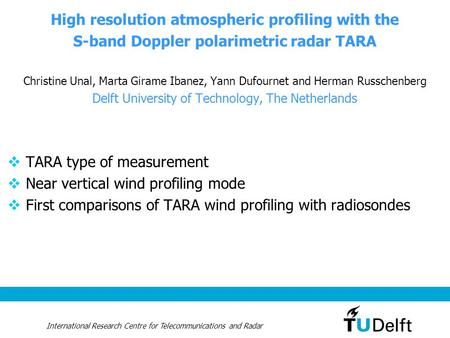 International Research Centre for Telecommunications and Radar High resolution atmospheric profiling with the S-band Doppler polarimetric radar TARA Christine.