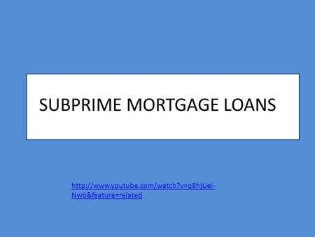 SUBPRIME MORTGAGE LOANS  Nwo&feature=related.