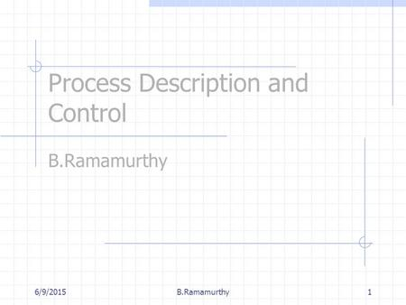 6/9/2015B.Ramamurthy1 Process Description and Control B.Ramamurthy.