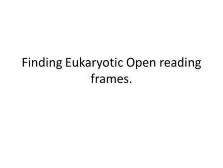 Finding Eukaryotic Open reading frames.