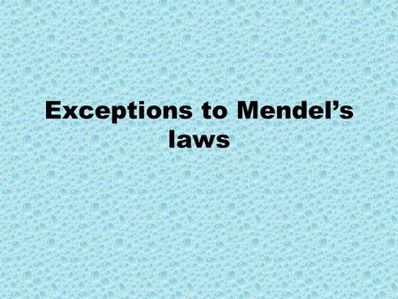 "Exceptions to Mendel's laws. 1) Incomplete dominance Some alleles are not completely dominant and the offspring will have a ""blending"" of the parents."