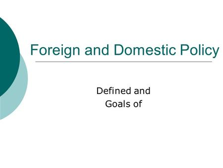 Foreign and Domestic Policy Defined and Goals of.