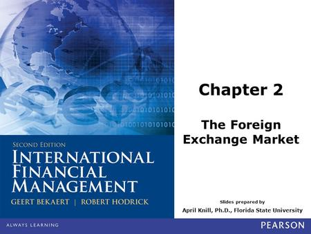 Slides prepared by April Knill, Ph.D., Florida State University Chapter 2 The Foreign Exchange Market.