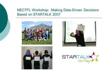 NECTFL Workshop: Making Data-Driven Decisions Based on STARTALK 2007.