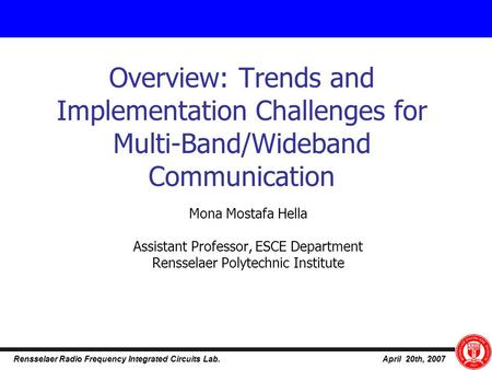 April 20th, 2007 Rensselaer Radio Frequency Integrated Circuits Lab. Overview: Trends and Implementation Challenges for Multi-Band/Wideband Communication.