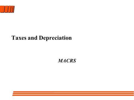 Taxes and Depreciation MACRS. Review What is Depreciation? –Decline in value due to wear and tear (deterioration), obsolescence and lower resale value.
