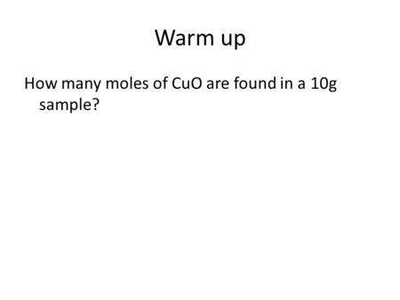Warm up How many moles of CuO are found in a 10g sample?