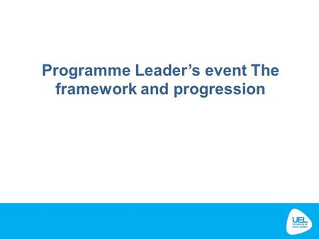 Programme Leader's event The framework and progression.