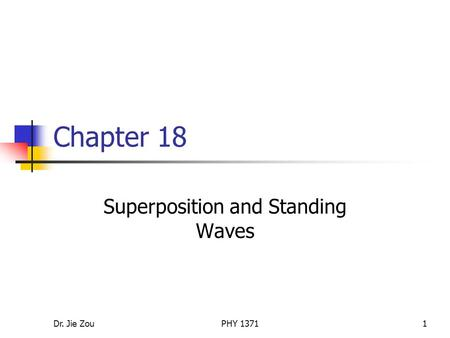 Dr. Jie ZouPHY 13711 Chapter 18 Superposition and Standing Waves.
