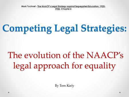 The evolution of the NAACP's legal approach for equality The evolution of the NAACP's legal approach for equality Mark Tuchnet - The NAACP's Legal Strategy.