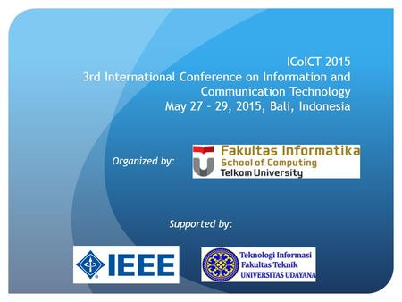 ICoICT 2015 3rd International Conference on Information and Communication Technology May 27 – 29, 2015, Bali, Indonesia Organized by: Supported by: