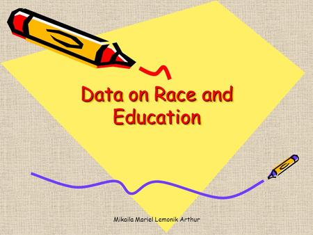 Mikaila Mariel Lemonik Arthur Data on Race and Education.