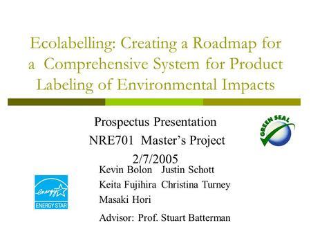 Ecolabelling: Creating a Roadmap for a Comprehensive System for Product Labeling of Environmental Impacts Prospectus Presentation NRE701 Master's Project.