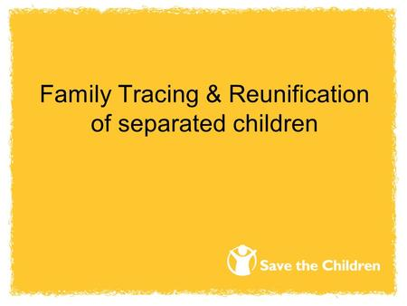 Family Tracing & Reunification of separated children.