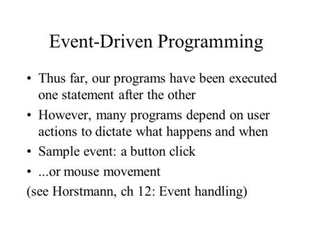 Event-Driven Programming Thus far, our programs have been executed one statement after the other However, many programs depend on user actions to dictate.