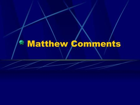 Matthew Comments. Matthew 1: 5 Initial Questions 1) Why does Matthew start off with a mention of Jesus as son of David and Abraham? 1:1 2) Why does Matthew.