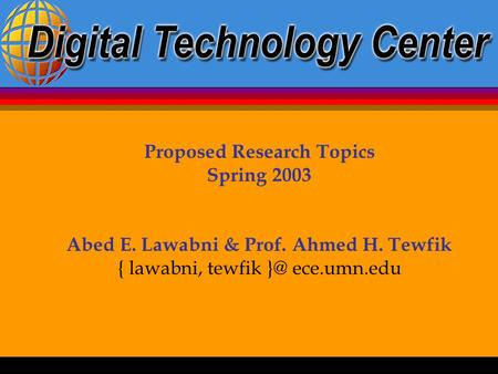 Proposed Research Topics Spring 2003 Abed E. Lawabni & Prof. Ahmed H. Tewfik { lawabni, tewfik ece.umn.edu.
